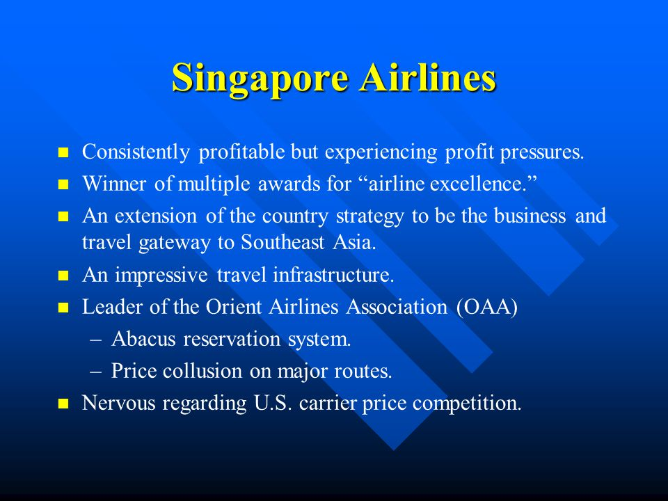 Singapore Airlines Consistently profitable but experiencing profit pressures. Winner of multiple awards for airline excellence.
