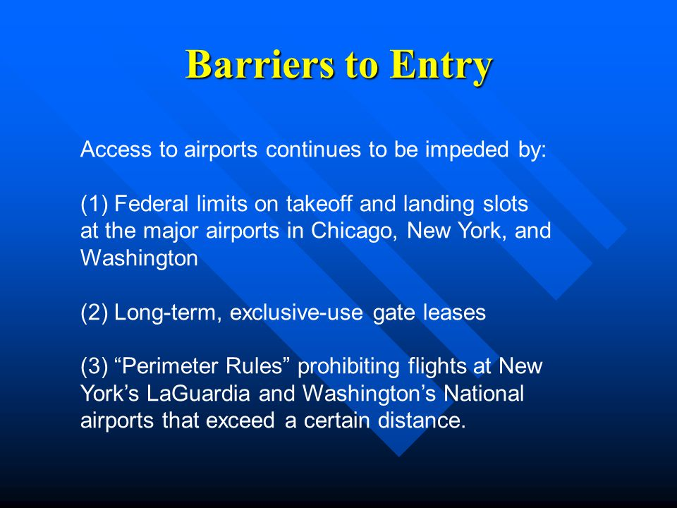 Barriers to Entry Access to airports continues to be impeded by: