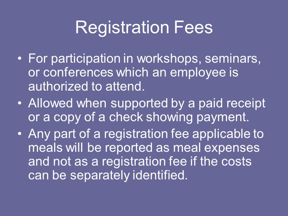 Registration Fees For participation in workshops, seminars, or conferences which an employee is authorized to attend.