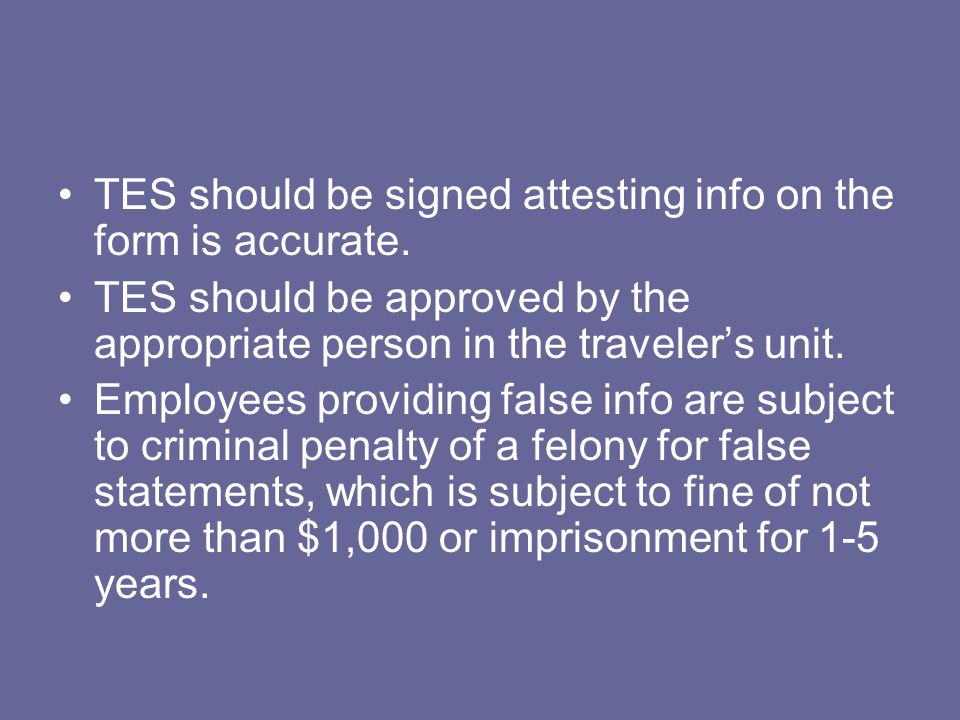 TES should be signed attesting info on the form is accurate.
