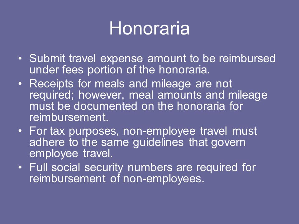 Honoraria Submit travel expense amount to be reimbursed under fees portion of the honoraria.