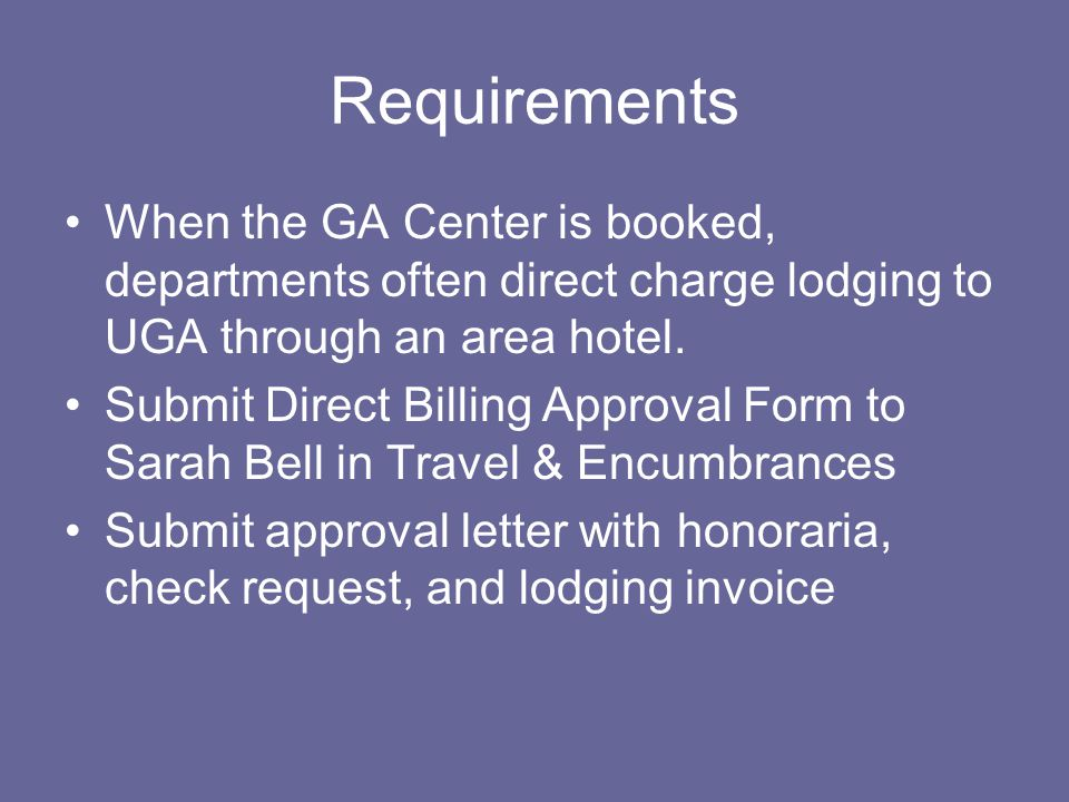 Requirements When the GA Center is booked, departments often direct charge lodging to UGA through an area hotel.