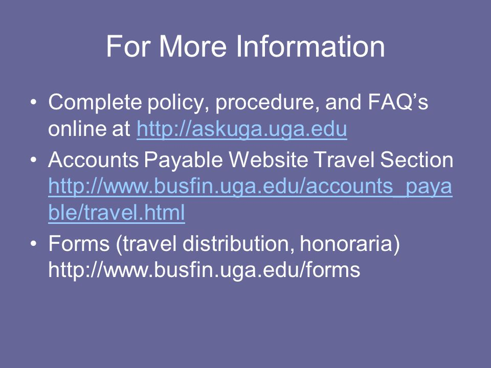 For More Information Complete policy, procedure, and FAQ's online at http://askuga.uga.edu.
