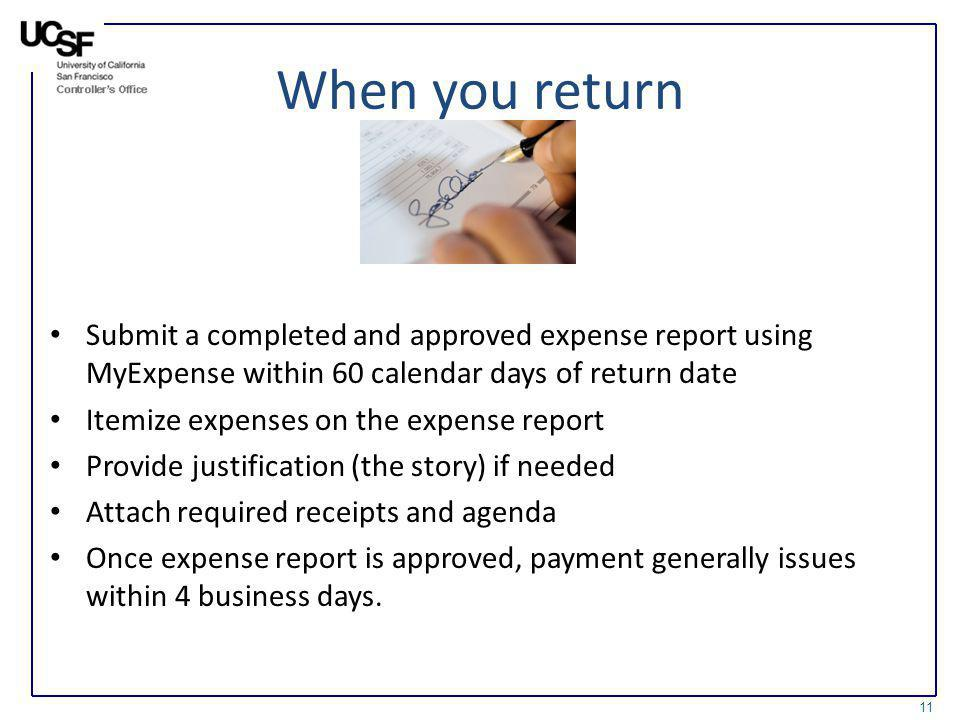 When you return Submit a completed and approved expense report using MyExpense within 60 calendar days of return date.