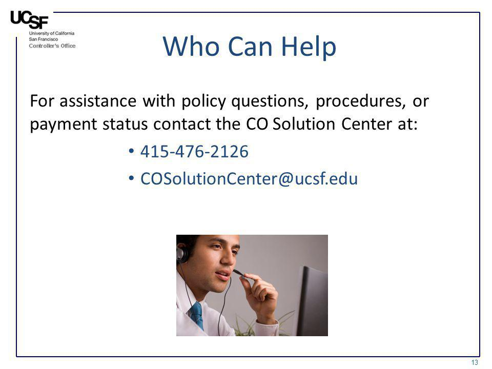 Who Can Help For assistance with policy questions, procedures, or payment status contact the CO Solution Center at: