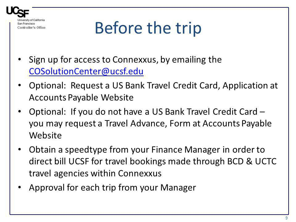 Before the trip Sign up for access to Connexxus, by emailing the COSolutionCenter@ucsf.edu.