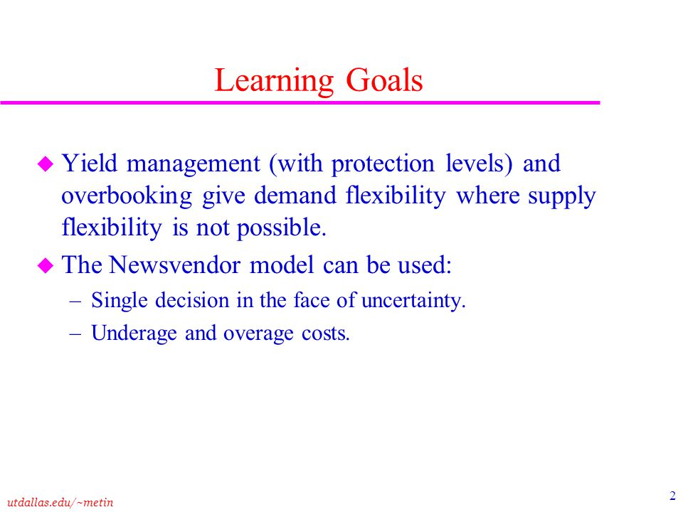 Learning Goals Yield management (with protection levels) and overbooking give demand flexibility where supply flexibility is not possible.