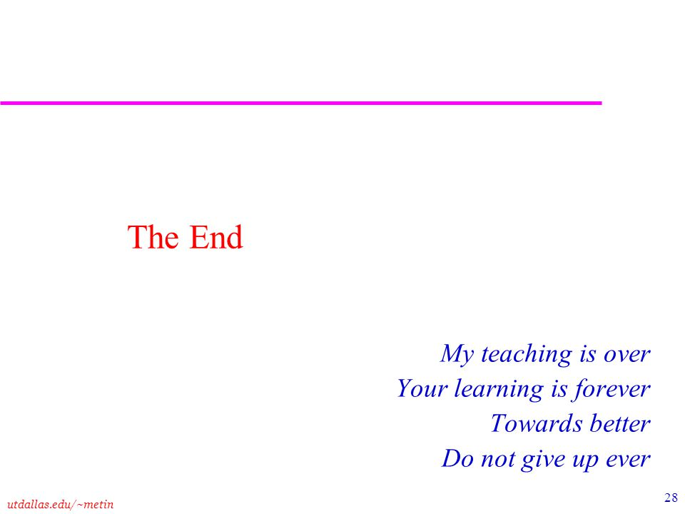 The End My teaching is over Your learning is forever Towards better