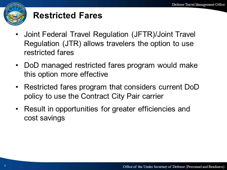 Restricted Fares Joint Federal Travel Regulation (JFTR)/Joint Travel Regulation (JTR) allows travelers the option to use restricted fares.