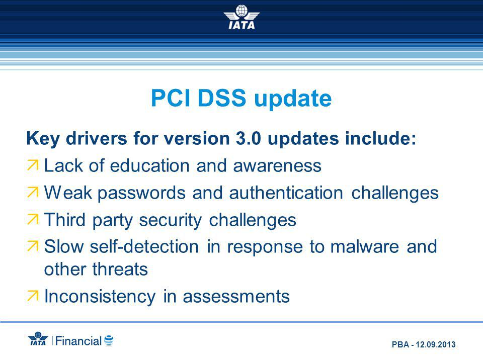PCI DSS update Key drivers for version 3.0 updates include: