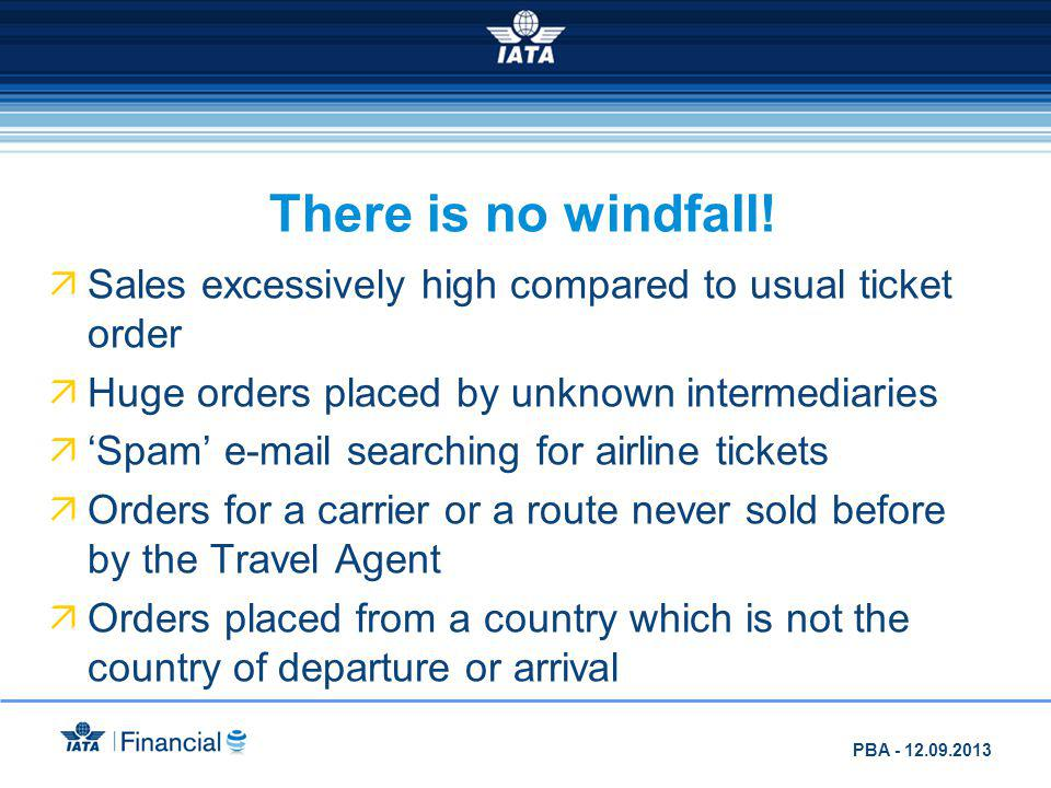 There is no windfall! Sales excessively high compared to usual ticket order. Huge orders placed by unknown intermediaries.