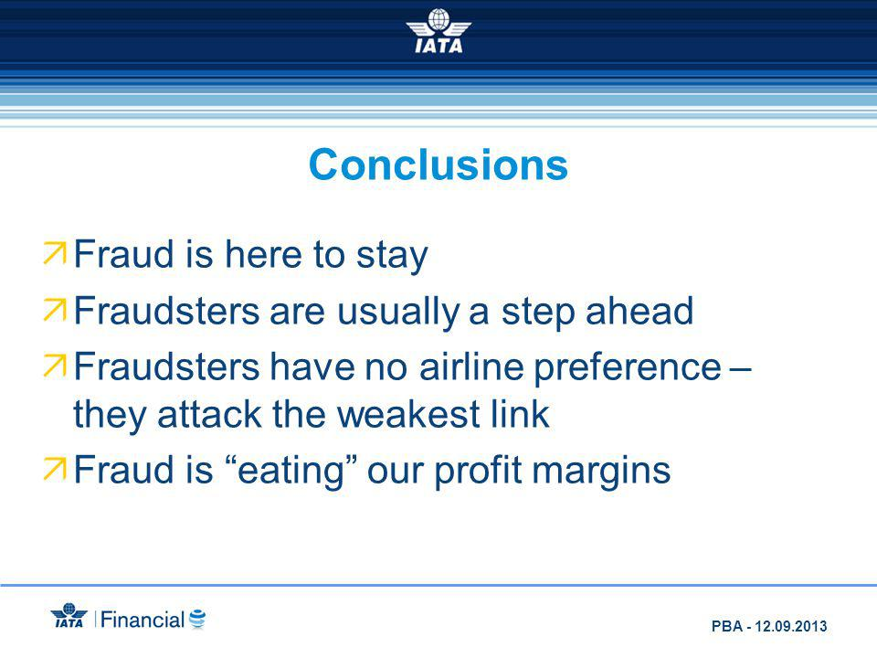 Conclusions Fraud is here to stay Fraudsters are usually a step ahead