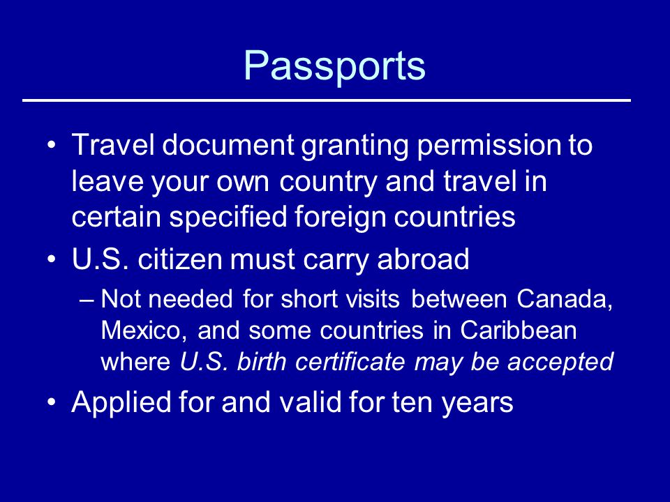 Passports Travel document granting permission to leave your own country and travel in certain specified foreign countries.
