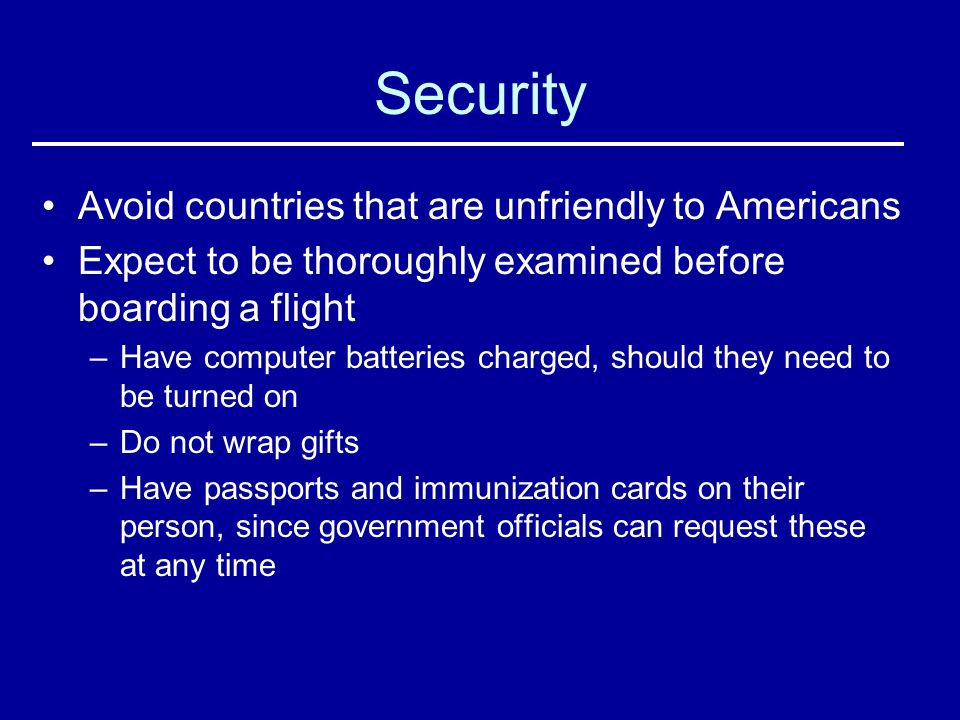 Security Avoid countries that are unfriendly to Americans