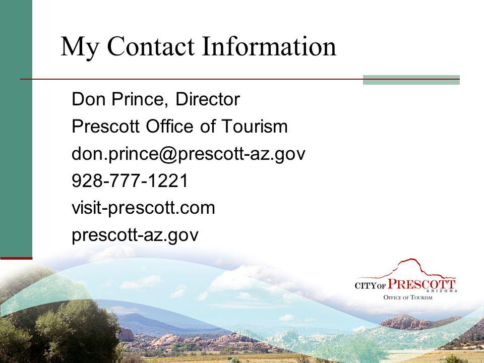 My Contact Information Don Prince, Director. Prescott Office of Tourism. don.prince@prescott-az.gov.