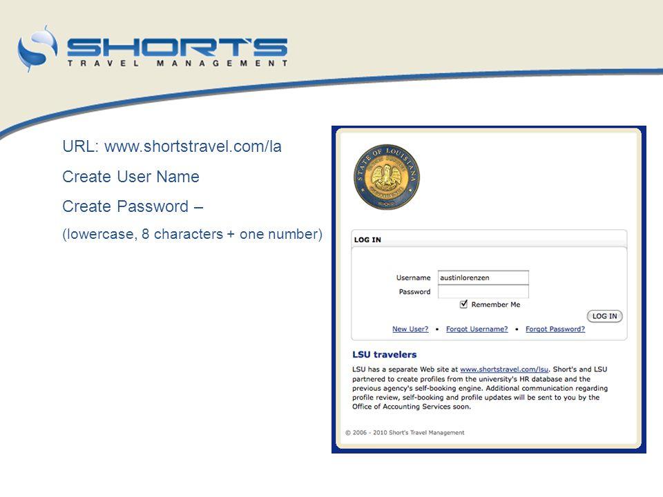 URL: www.shortstravel.com/la Create User Name Create Password –