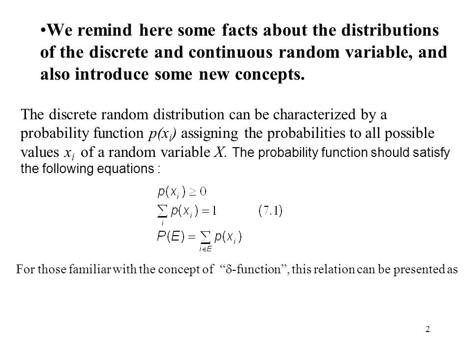 We remind here some facts about the distributions of the discrete and continuous random variable, and also introduce some new concepts.