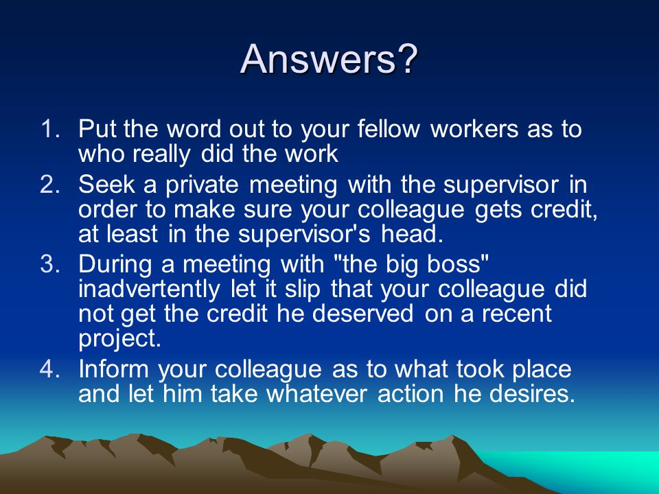 Answers Put the word out to your fellow workers as to who really did the work.