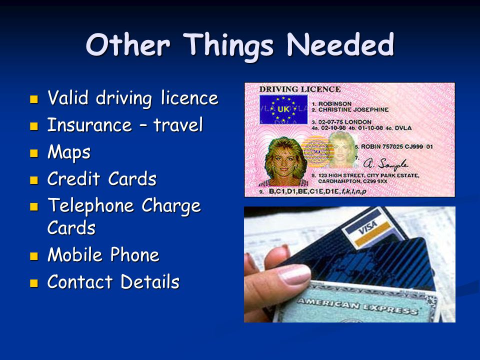 Other Things Needed Valid driving licence Insurance – travel Maps