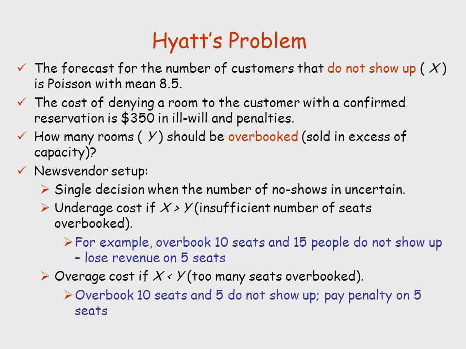 Hyatt's Problem The forecast for the number of customers that do not show up ( X ) is Poisson with mean 8.5.