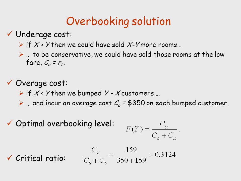 Overbooking solution Underage cost: Overage cost: