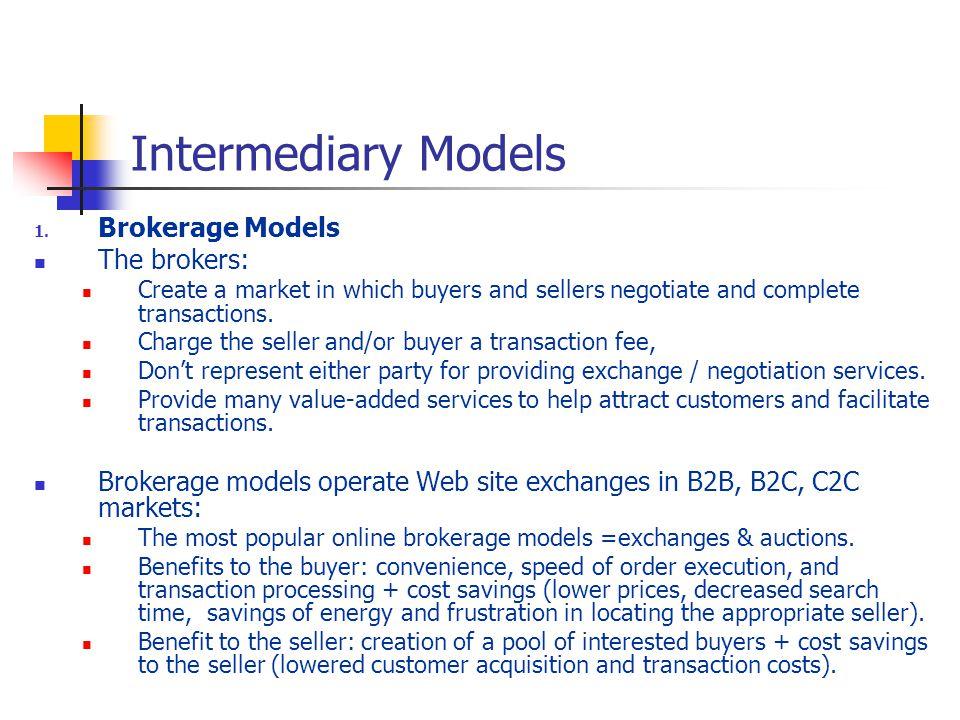 Intermediary Models Brokerage Models The brokers: