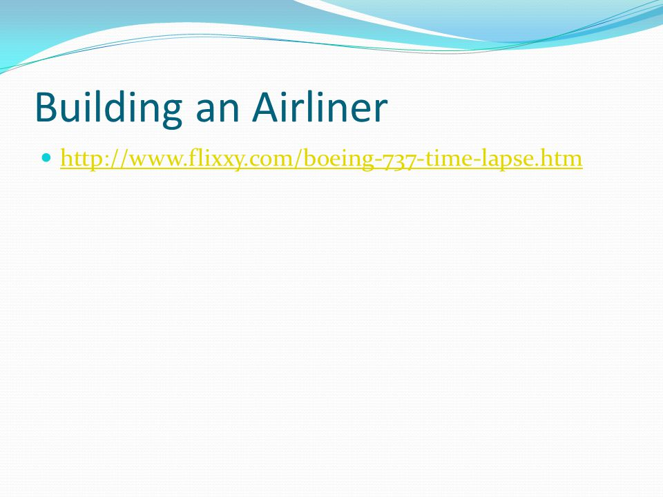 Building an Airliner http://www.flixxy.com/boeing-737-time-lapse.htm