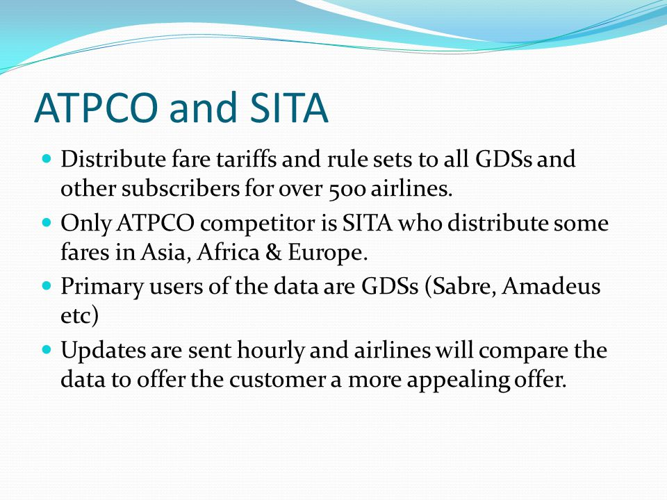 ATPCO and SITA Distribute fare tariffs and rule sets to all GDSs and other subscribers for over 500 airlines.