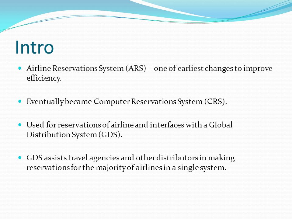 Intro Airline Reservations System (ARS) – one of earliest changes to improve efficiency. Eventually became Computer Reservations System (CRS).