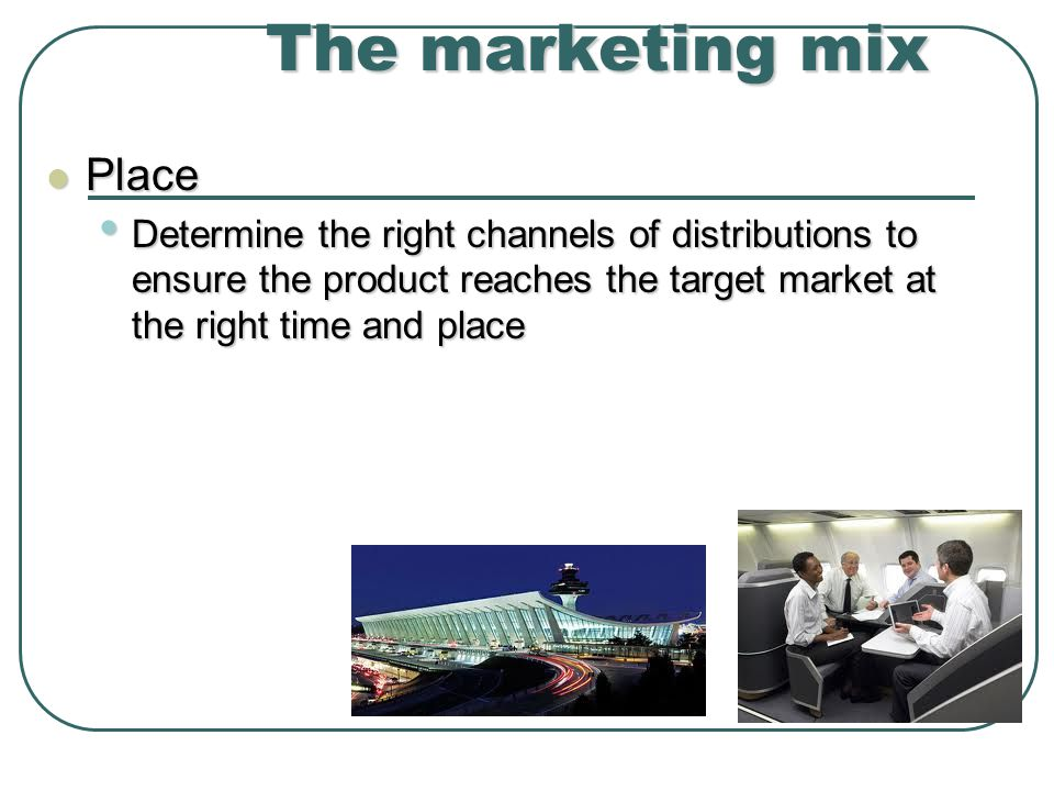 The marketing mix Place