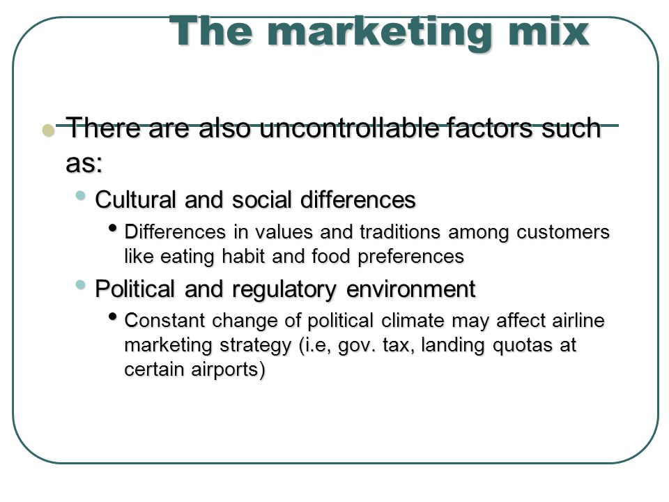 The marketing mix There are also uncontrollable factors such as: