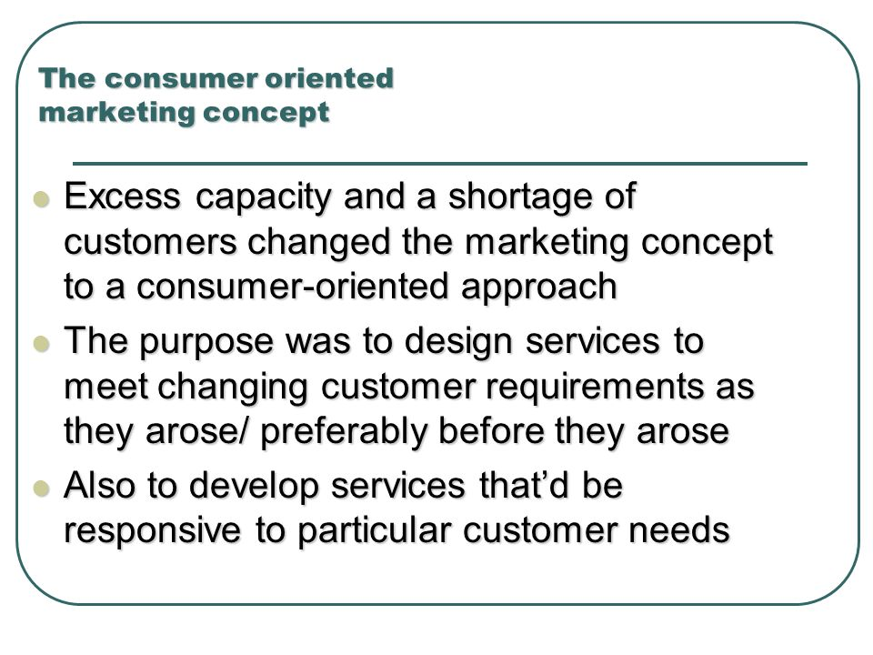The consumer oriented marketing concept