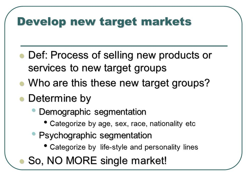 Develop new target markets