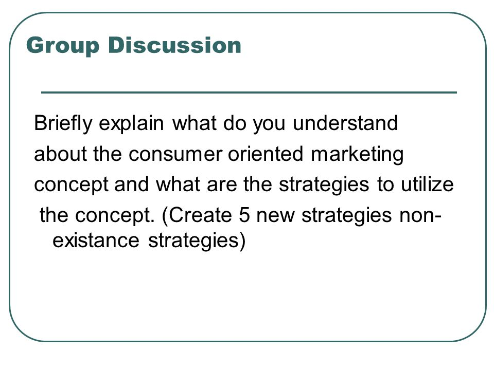 Group Discussion Briefly explain what do you understand
