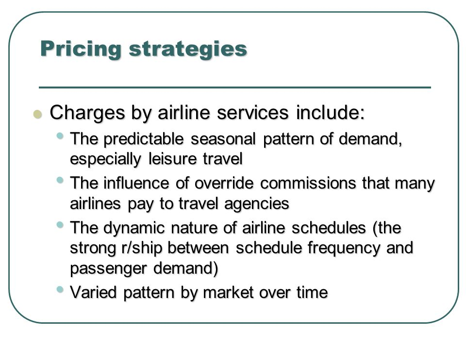 Pricing strategies Charges by airline services include: