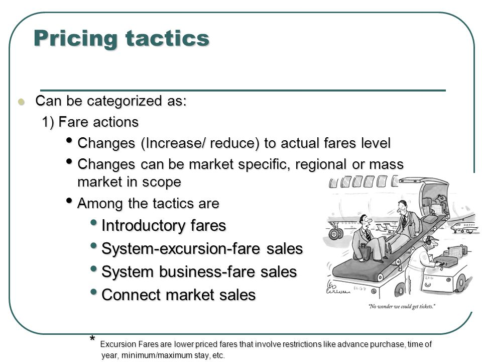 Pricing tactics Introductory fares System-excursion-fare sales