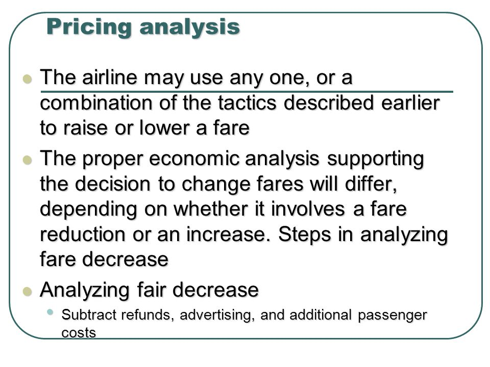 Pricing analysis The airline may use any one, or a combination of the tactics described earlier to raise or lower a fare.