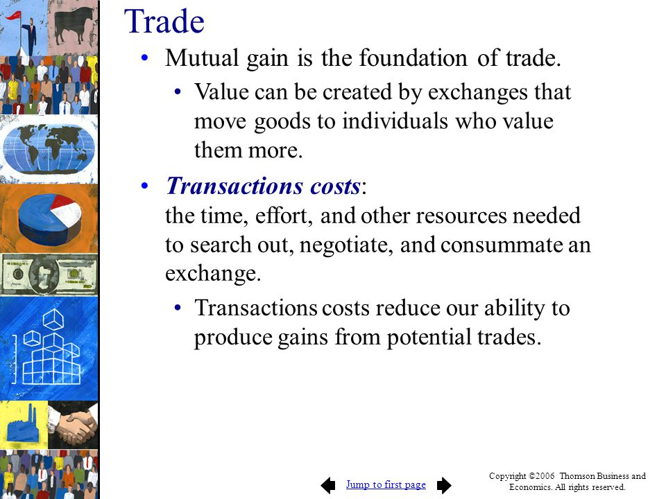 Trade Mutual gain is the foundation of trade.