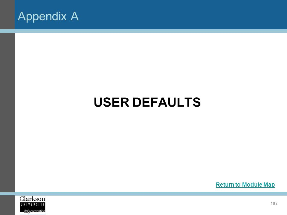 Appendix A USER DEFAULTS Return to Module Map 182