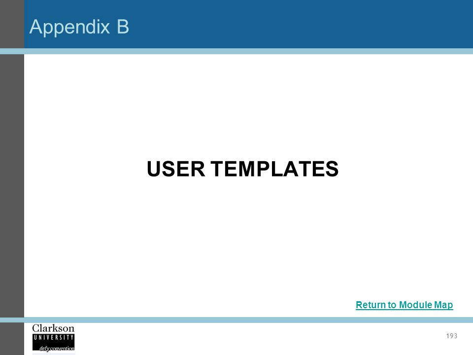 Appendix B USER TEMPLATES Return to Module Map 193