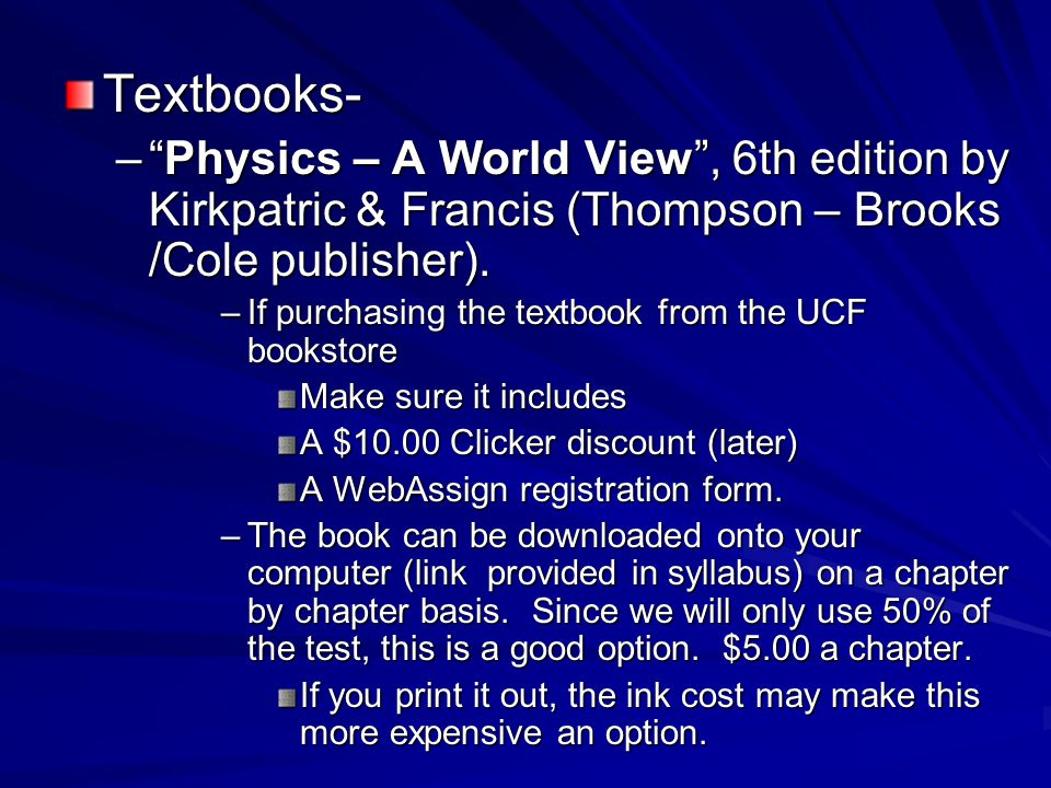 Textbooks- Physics – A World View , 6th edition by Kirkpatric & Francis (Thompson – Brooks /Cole publisher).