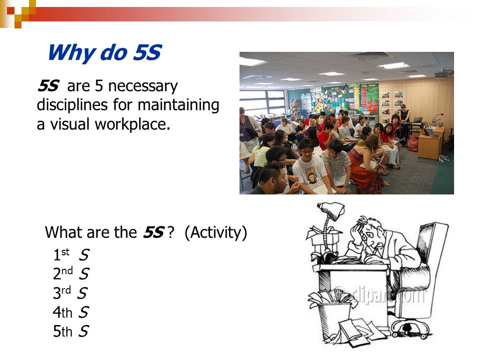 Why do 5S 5S are 5 necessary disciplines for maintaining a visual workplace. What are the 5S (Activity)