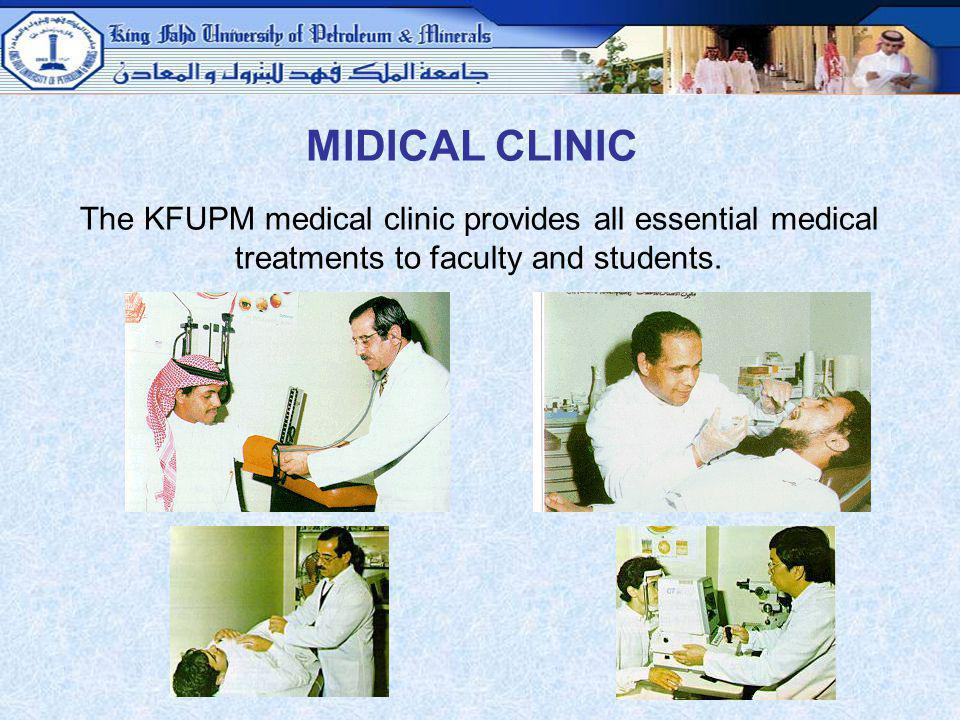 MIDICAL CLINIC The KFUPM medical clinic provides all essential medical treatments to faculty and students.