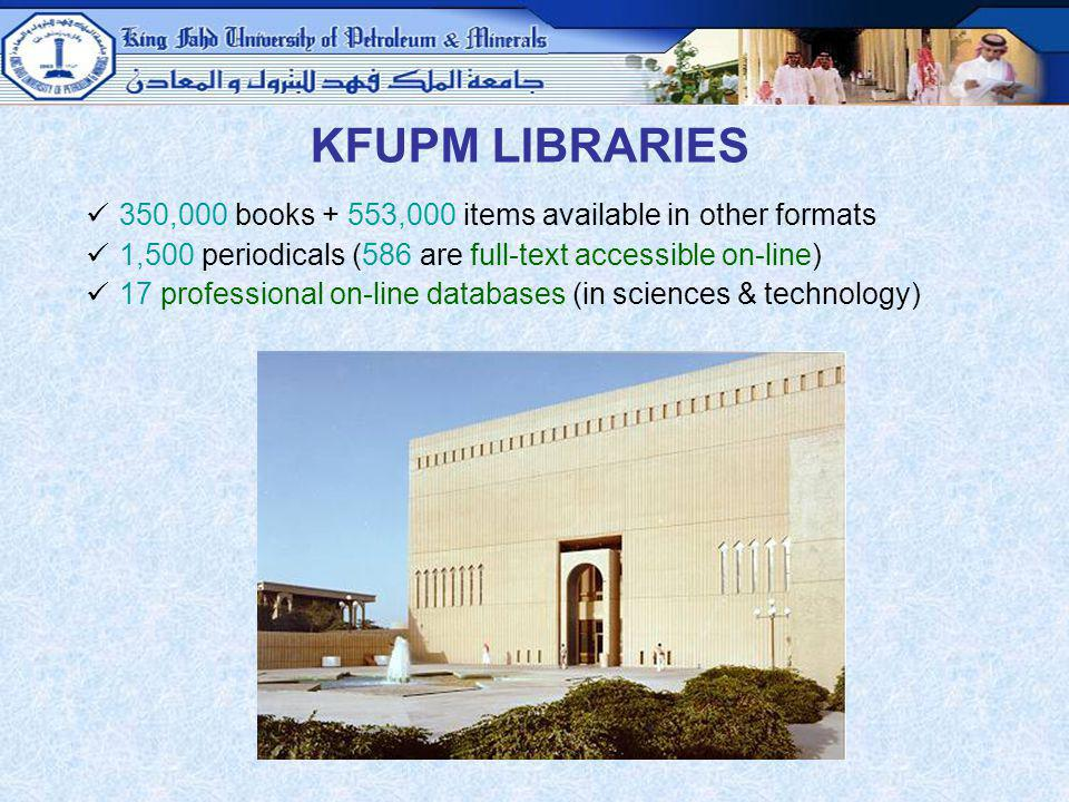 KFUPM LIBRARIES 350,000 books + 553,000 items available in other formats. 1,500 periodicals (586 are full-text accessible on-line)