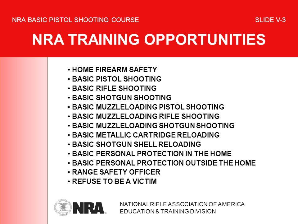 NRA BASIC PISTOL SHOOTING COURSE SLIDE V-3 NRA TRAINING OPPORTUNITIES