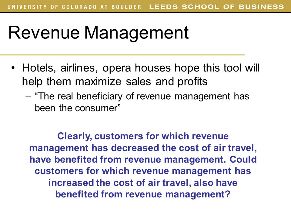 SYST 4050 Slides Revenue Management. Hotels, airlines, opera houses hope this tool will help them maximize sales and profits.