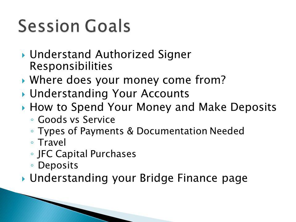 Session Goals Understand Authorized Signer Responsibilities