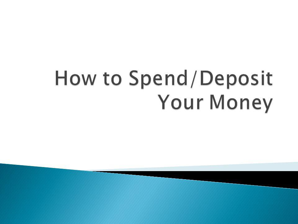 How to Spend/Deposit Your Money