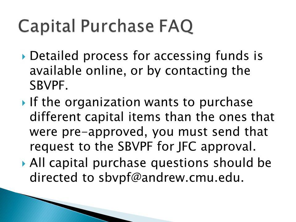 Capital Purchase FAQ Detailed process for accessing funds is available online, or by contacting the SBVPF.
