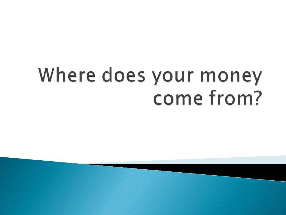Where does your money come from